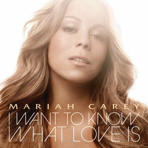 Mariah Carey's I want to know what love is